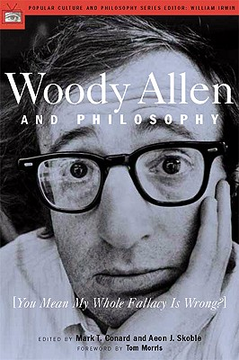 Image for WOODY ALLEN AND PHILOSOPHY YOU MEAN MY WHOLE FALLACY IS WRONG?