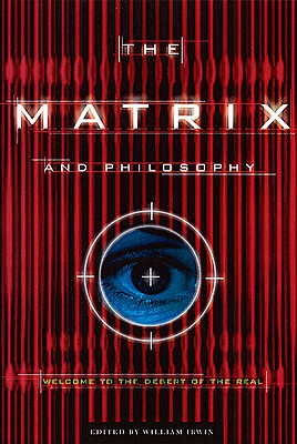 MATRIX AND PHILOSOPHY : WELCOME TO THE D, WILLIAM (ED) IRWIN
