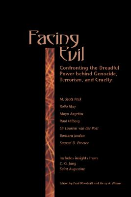 Facing Evil: Confronting the Dreadful Power Behind Genocide, Terroism, and Cruelty (Confronting the Dreadful Power Behind Genocide, Terrorism an)