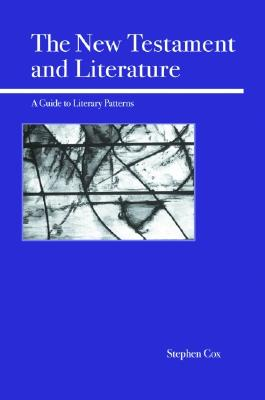 The New Testament and Literature: A Guide to Literary Patterns, Cox, Stephen