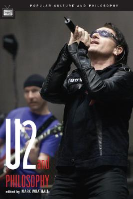 U2 and Philosophy: How to Decipher an Atomic Band (Popular Culture and Philosophy), Wrathall, Mark A. [Editor]