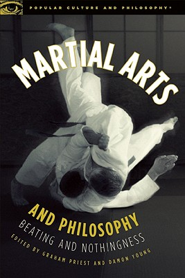 Image for Martial Arts and Philosophy: Beating and Nothingness (Popular Culture and Philosophy)