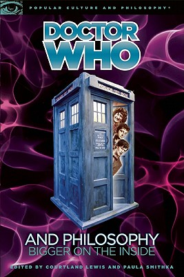 Image for Doctor Who and Philosophy: Bigger on the Inside (Popular Culture and Philosophy)
