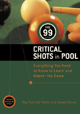 Image for 99 CRITICAL SHOTS IN POOL, THE : EVERYTHING YOU NEED TO KNOW TO LEARN AND MASTER THE GAME