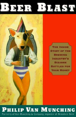 Image for Beer Blast: The Inside Story of the Brewing Industry's Bizarre Battles for Your Money