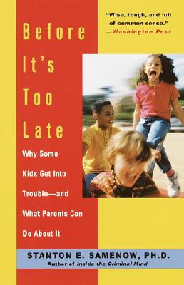 Before It's Too Late: Why Some Kids Get Into Trouble--and What Parents Can Do About It, Samenow, Stanton