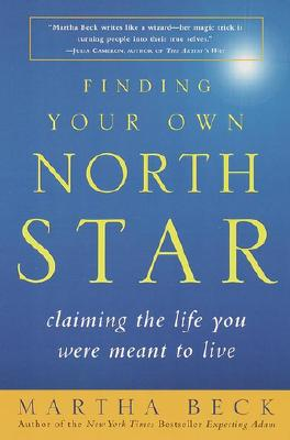 Finding Your Own North Star: Claiming the Life You Were Meant to Live, Beck, Martha