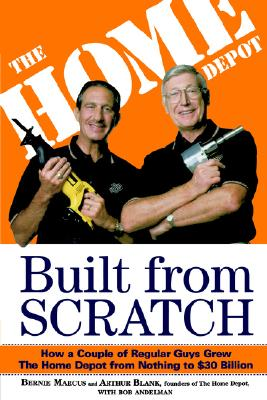 Image for Built from Scratch: How a Couple of Regular Guys Grew The Home Depot from Nothing to $30 Billion