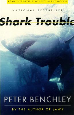 SHARK TROUBLE : TRUE STORIES ABOUT SHARK, PETER BENCHLEY