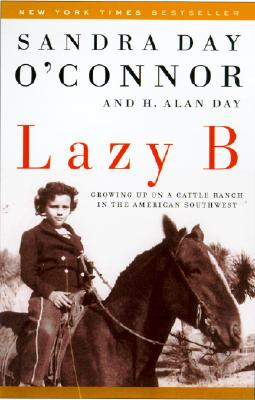 Lazy B: Growing up on a Cattle Ranch in the American Southwest, Sandra Day O'Connor, H. Alan Day