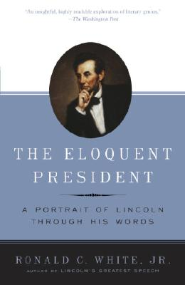 Image for The Eloquent President: A Portrait of Lincoln Through His Words