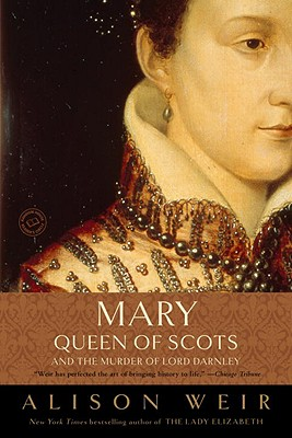MARY, QUEEN OF SCOTS, AND THE MURDER OF LARD DARNLEY, WEIR, ALISON