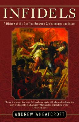 Image for Infidels: A History of the Conflict Between Christendom and Islam