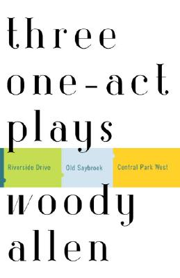 Three One-Act Plays: Riverside Drive  Old Saybrook  Central Park West, Allen, Woody