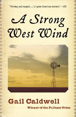 A Strong West Wind: A Memoir, Gail Caldwell