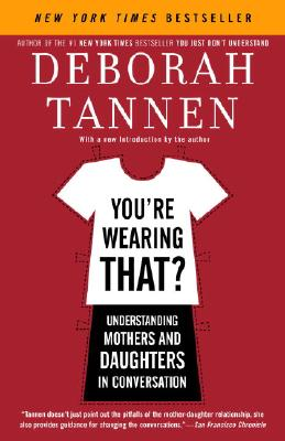 Image for You're Wearing That?: Understanding Mothers and Daughters in Conversation