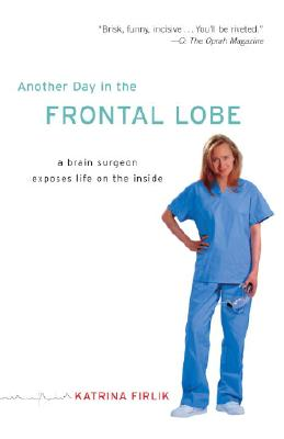 Image for Another Day in the Frontal Lobe: A Brain Surgeon Exposes Life on the Inside