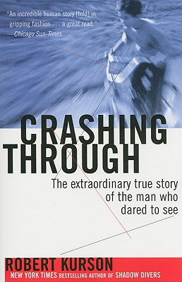 Crashing Through: The Extraordinary True Story of the Man Who Dared to See, Robert Kurson