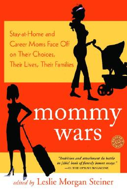 Image for Mommy Wars: Stay-at-Home and Career Moms Face Off on Their Choices, Their Lives, Their Families
