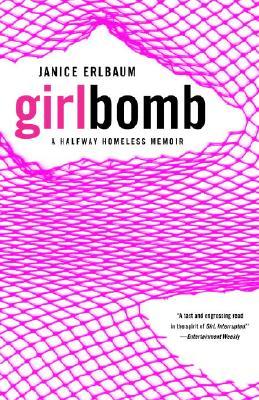 Girlbomb: A Halfway Homeless Memoir, Janice Erlbaum