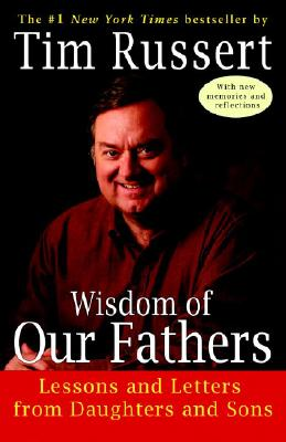 Wisdom of Our Fathers: Lessons and Letters from Daughters and Sons, Russert, Tim