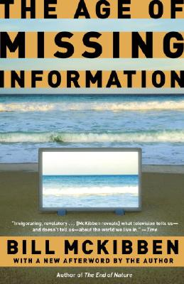 "The Age of Missing Information, ""McKibben, Bill"""