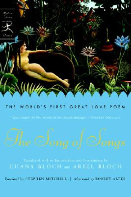 The Song of Songs: The World's First Great Love Poem (Modern Library Classics), Bloch, Ariel [Translator]; Bloch, Chana [Translator]; Alter, Robert [Afterword]; Mitchell, Stephen [Foreword];