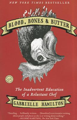 Blood, Bones & Butter: The Inadvertent Education of a Reluctant Chef, Hamilton, Gabrielle