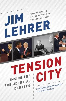 Image for Tension City: Inside the Presidential Debates
