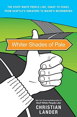 Image for Whiter Shades of Pale: The Stuff White People Like, Coast to Coast, from Seattle's Sweaters to Maine's Microbrews