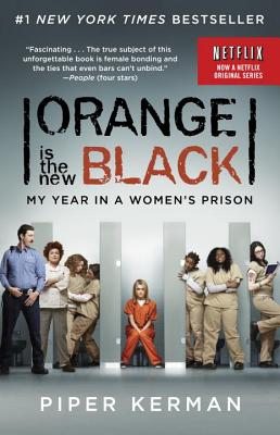 Orange Is the New Black (Movie Tie-in Edition): My Year in a Women's Prison (Random House Reader's Circle), Piper Kerman  (Author)