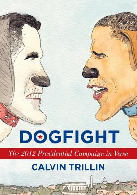 Dogfight: The 2012 Presidential Campaign in Verse, Trillin, Calvin