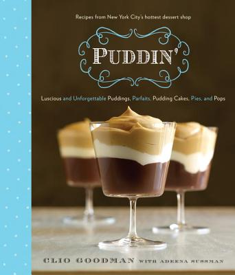 Image for Puddin': Luscious and Unforgettable Puddings, Parfaits, Pudding Cakes, Pies, and Pops
