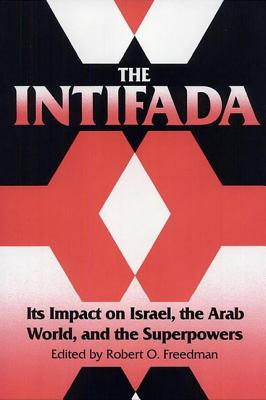 Image for The Intifada: Its Impact on Israel, the Arab World, and the Superpowers