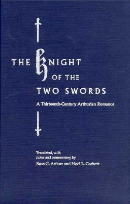 Image for The Knight of the Two Swords: A Thirteenth-Century Arthurian Romance (First Edition)