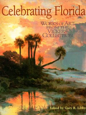 Image for Celebrating Florida: Works of Art from the Vickers Collection (Florida Sesquicentennial S)