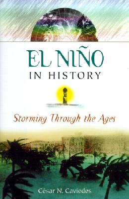 El Nino in History: Storming Through the Ages, Caviedes, Cesar N.