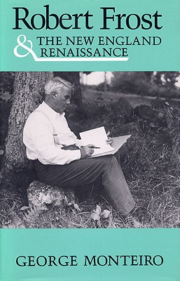 Robert Frost and the New England Renaissance, Monteiro, George