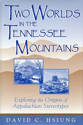 Image for Two Worlds in the Tennessee Mountains: Exploring the Origins of Appalachian Stereotypes