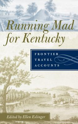 RUNNING MAD FOR KENTUCKY: Frontier Travel Accounts, Ellen Eslinger, Editor