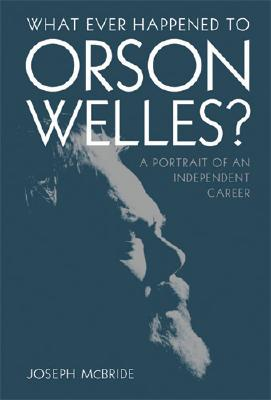 Image for What Ever Happened to Orson Welles?: A Portrait of an Independent Career