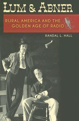 Lum and Abner: Rural America and the Golden Age of Radio (New Directions In Southern History), Hall, Randal L.