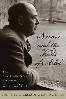 Narnia and the Fields of Arbol: The Environmental Vision of C. S. Lewis (Culture of the Land), Matthew T. Dickerson, David L. O'Hara