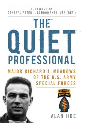The Quiet Professional: Major Richard J. Meadows of the U.S. Army Special Forces (American Warrior Series), Hoe, Alan