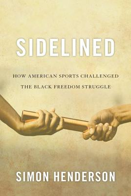 Image for Sidelined: How American Sports Challenged the Black Freedom Struggle (Civil Rights and Struggle)