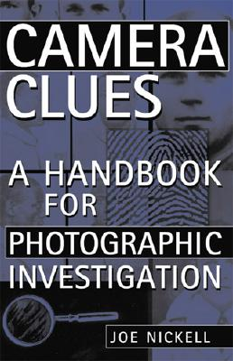 CAMERA CLUES : A HANDBOOK FOR PHOTOGRAPH, JOE NICKELL