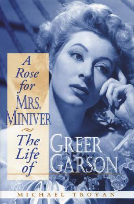 Image for A Rose for Mrs. Miniver: The Life of Greer Garson