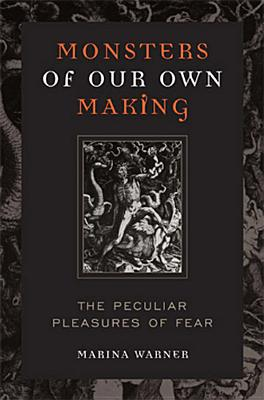 Monsters of Our Own Making: The Peculiar Pleasures of Fear, Warner, Marina