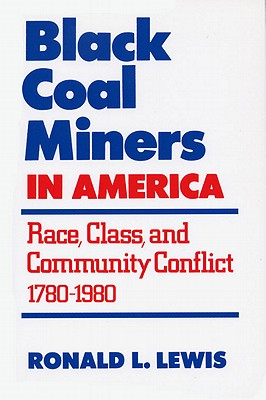 Image for Black Coal Miners in America: Race, Class, and Community Conflict, 1780-1980