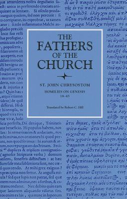 St. John Chrysostom : Homilies on Genesis, 18-45 (Fathers of the Church 82), ST. JOHN CHRYSOSTOM, ROBERT C. HILL, JOHN CHRYSOSTOM